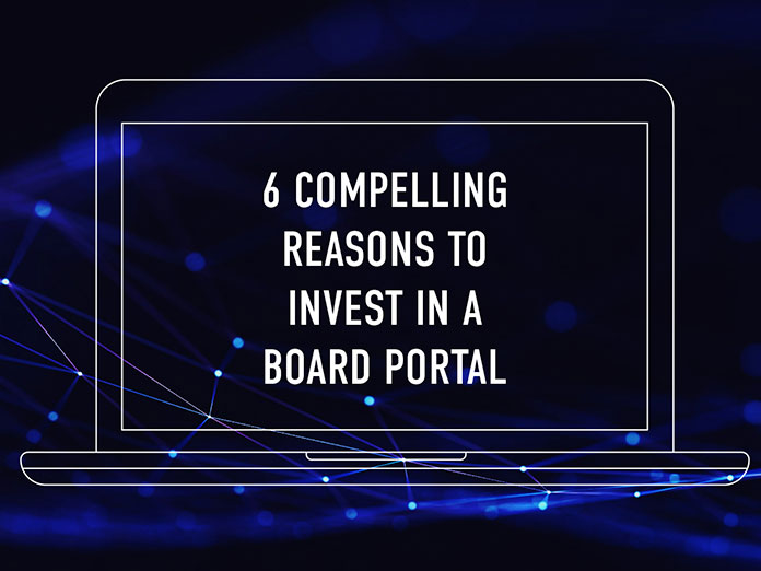 6 Compelling Reasons to Invest in a Board Portal